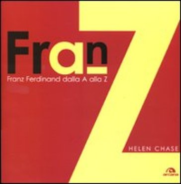 Franz Ferdinand. Dalla A alla Z - Helen Chase |