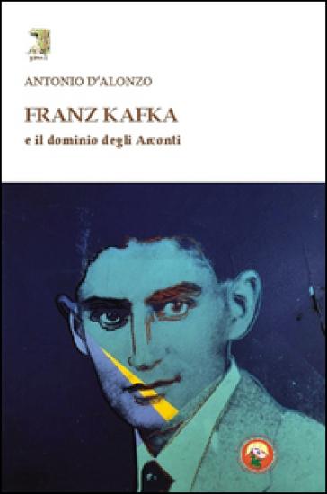 Franz Kafka e il dominio degli Arconti - Antonio D'Alonzo | Thecosgala.com