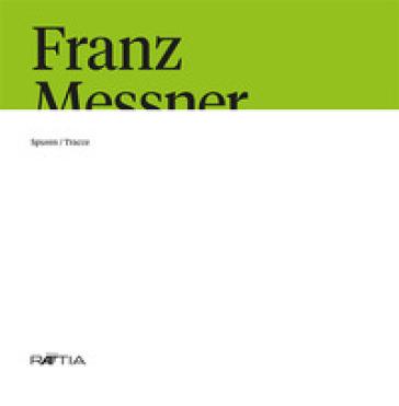 Franz Messner. Spuren-Tracce. Ediz. italiana e tedesca - S. Gamper |