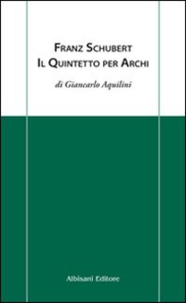 Franz Schubert. Il quintetto per archi - Giancarlo Aquilini   Rochesterscifianimecon.com