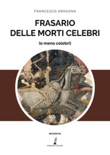 Frasario delle morti celebri (e meno celebri) - Francesco Aragona   Rochesterscifianimecon.com