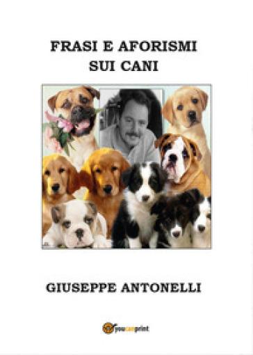 Frasi e aforismi sui cani - Giuseppe Antonelli |