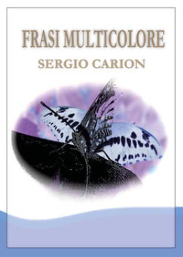 Frasi multicolore - Sergio Carion   Kritjur.org