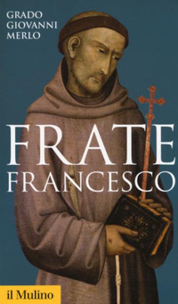 Frate Francesco - Grado Giovanni Merlo | Rochesterscifianimecon.com