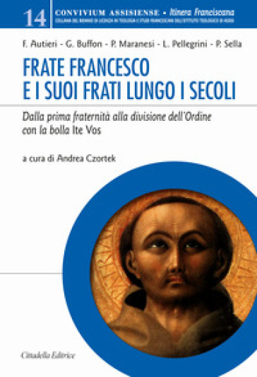 Frate Francesco e i suoi frati lungo i secoli. Dalla prima fraternità alla divisione dell'Ordine con la Bolla Ite vos - A. Czortek |