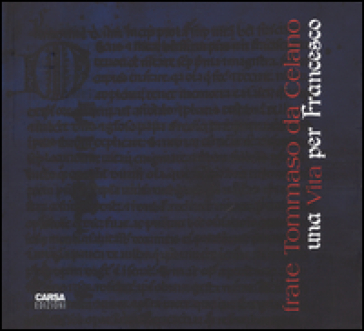 Frate Tommaso da Celano. Una vita per Francesco - F. De Sanctis |