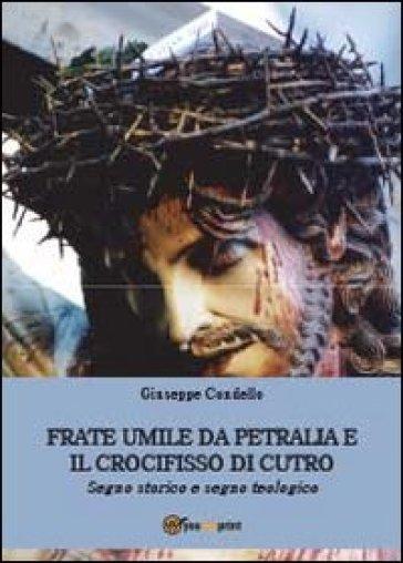 Frate Umile da Petralia e il crocifisso di Cutro - Giuseppe Condello pdf epub