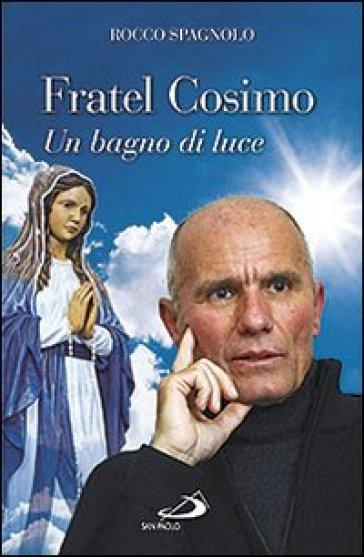 Fratel Cosimo. Un bagno di luce - Rocco Spagnolo  