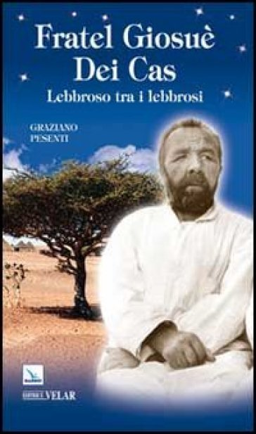 Fratel Giosuè Dei Cas. Lebbroso tra i lebbrosi - Graziano Pesenti | Kritjur.org