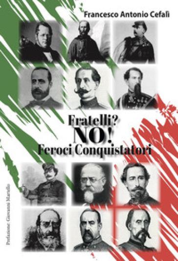 Fratelli? No! Feroci conquistatori - Francesco Antonio Cefalì | Jonathanterrington.com
