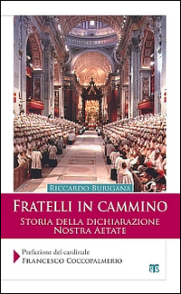 Fratelli in cammino. Storia della dichiarazione Nostra Aetate - Riccardo Burigana | Kritjur.org
