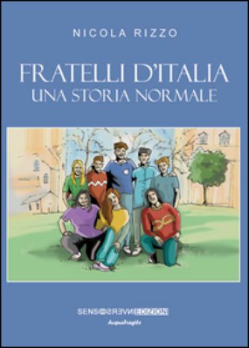 Fratelli d'Italia. Una storia normale - Nicola Rizzo |