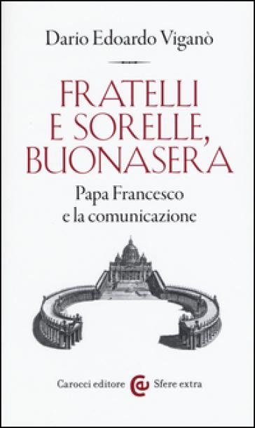 Fratelli e sorelle, buonasera. Papa Francesco e la comunicazione - Dario Edoardo Viganò | Kritjur.org