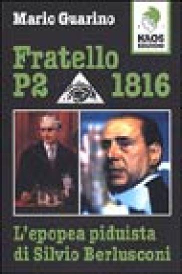Fratello P2 1816. L'epopea piduista di Silvio Berlusconi - Mario Guarino |