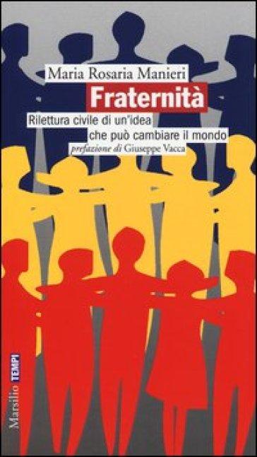 Fraternità. Rilettura civile di un'idea che può cambiare il mondo - Manieri Maria Rosaria   Kritjur.org