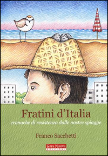 Fratini d'Italia. Cronache di resistenza dalle nostre spiagge - Franco Sacchetti |
