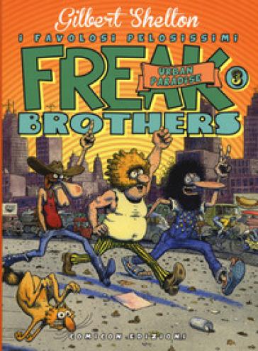 Freak brothers. 3: Urban paradise - Gilbert Shelton |