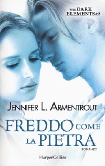 Freddo come la pietra. The dark elements. 2. - Jennifer L. Armentrout |