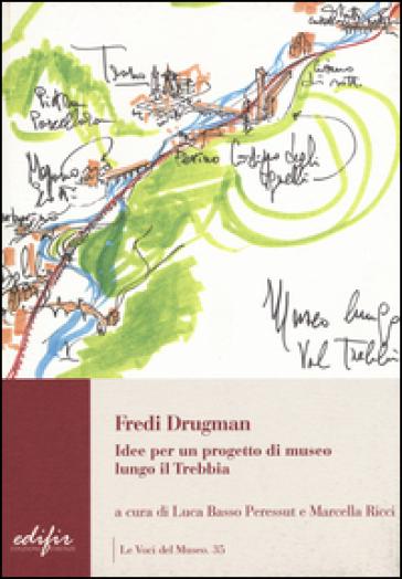 Fredi Drugman. Idee per un progetto di museo lungo il Trebbia - L. Basso Peressut |