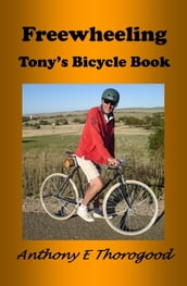 Free Wheeling: Tony s Bicycle Book