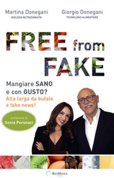 Free from fake. Mangiare sano e con gusto? Alla larga da bufale e fake news! - Giorgio Donegani |
