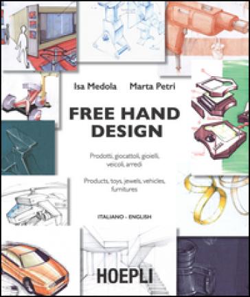 Free hand design. Prodotti, giocattoli, gioielli, veicoli, arredi. Ediz. italiana e inglese - Isa Medola pdf epub