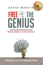 Free the Genius: How the Very Best Grow Their Meaning, Mission, and Contribution