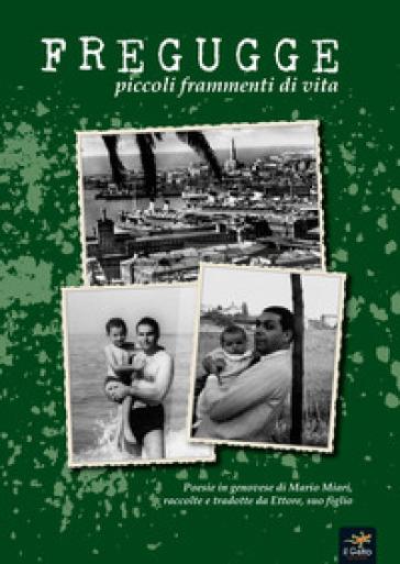 Fregugge. Piccoli frammenti di vita. Testo italiano e genovese - Mario Miari | Kritjur.org