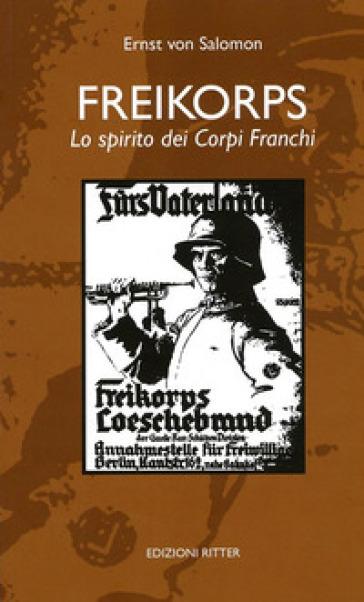 Freikorps. Lo spirito dei Corpi Franchi - Ernst von Salomon |