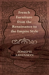 French Furniture from the Renaissance to the Empire Style