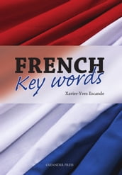 French Key Words: The Basic 2000 Word Vocabulary Arranged by Frequency. Learn French Quickly and Easily.
