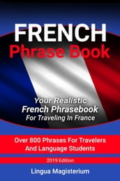 French Phrase Book Your Realistic French Phrasebook For Travelers In France Over 800 Phrases For Travelers And Language Students