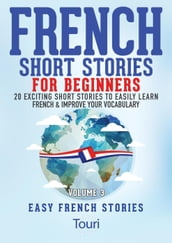 French Short Stories for Beginners:20 Exciting Short Stories to Easily Learn French & Improve Your Vocabulary