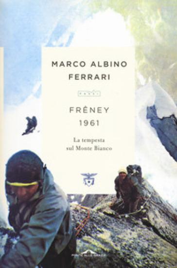 Freney 1961. La tempesta sul Monte Bianco - Marco Albino Ferrari | Thecosgala.com