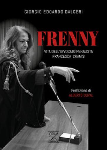 Frenny. Vita dell'avvocato penalista Francesca Cramis - Giorgio Edoardo Dalceri |