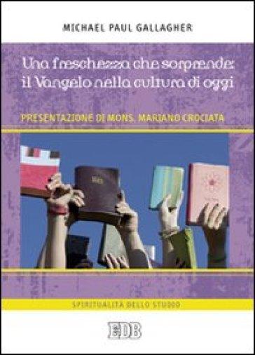 Una Freschezza che sorprende: il Vangelo nella cultura di oggi - Michael Paul Gallagher | Rochesterscifianimecon.com