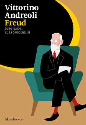 Freud. Sette lezioni sulla psicoanalisi - Vittorino Andreoli |