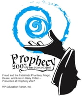 Freud and the Fetishistic Phantasy: Magic, Desire, and Loss in Harry Potter -- Presented at Prophecy 2007