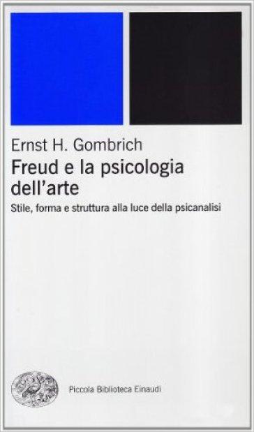 Freud e la psicologia dell'arte - Ernst Hans Gombrich  