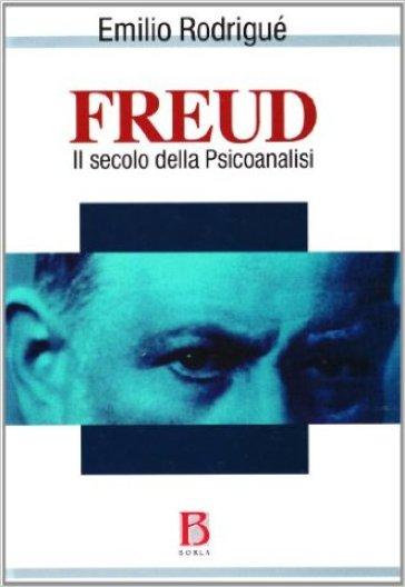 Freud. Il secolo della psicoanalisi - Emilio Rodrigué |
