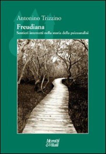 Freudiana. Sentieri interrotti nella storia della psicoanalisi - Antonino Trizzino  