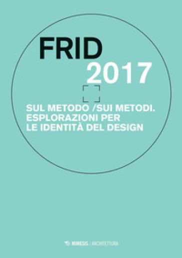 Frid 2017. Sul metodo/sui metodi. Esplorazioni per le identità del design - R. Riccini   Rochesterscifianimecon.com
