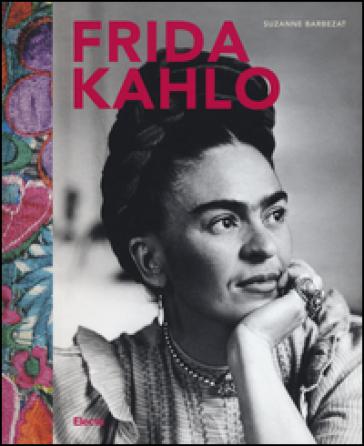 Frida Kahlo. Ediz. a colori - Suzanne Barbezat |