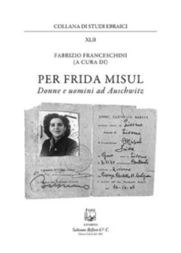 Per Frida Misul. Donne e uomini a Auschwitz - F. Franceschini |