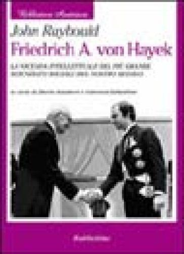 Friedrich A. von Hayek. La vicenda intellettuale del più grande scienziato sociale del nostro secolo - John Raybould | Thecosgala.com