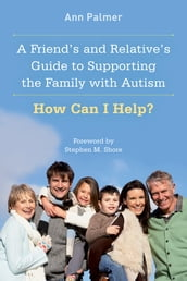 A Friend s and Relative s Guide to Supporting the Family with Autism