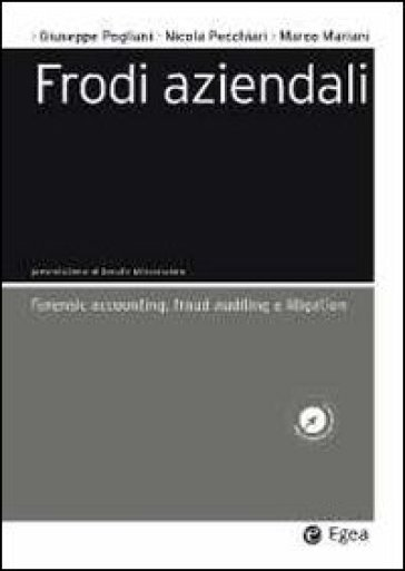 Frodi aziendali. Forensic accounting, fraud auditing e litigation