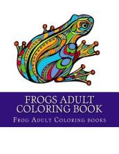 Frogs Adult Coloring Book