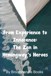 From Experience to Innocence: The Zen in Hemingway s Heroes