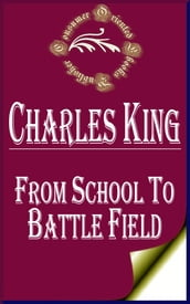 From School to Battle Field: A Story of the War Days (Illustrated)